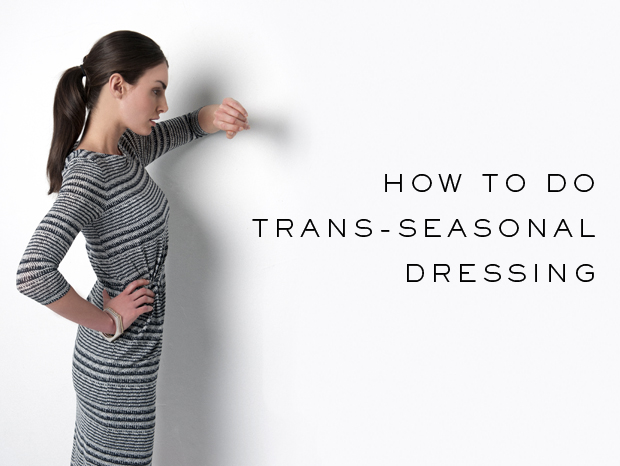 Style tips: trans-seasonal dressing