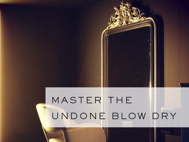 "How To Master The Perfect ""Undone"" Blow Dry"