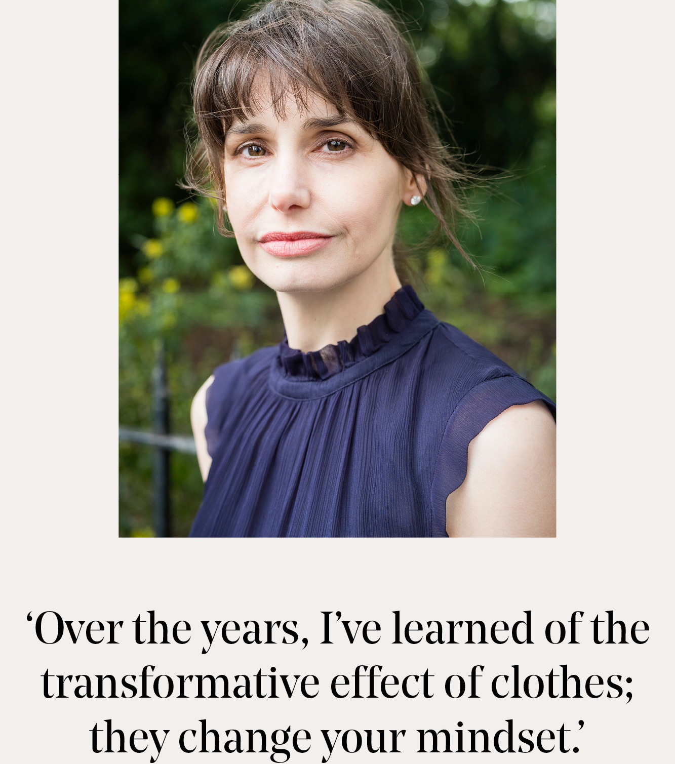 Quotes: Over the years, I've learned of the transformative effect of clothes; they change your mindset.